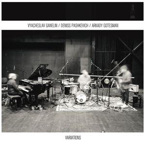 Изображение Vyacheslav Ganelin, Deniss Pashkevich, Arkady Gotesman – Variations