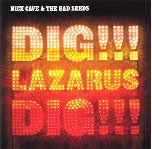 Изображение Nick Cave & The Bad Seeds – Dig, Lazarus, Dig!!!