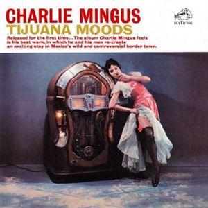 Изображение Charlie Mingus – Tijuana Moods