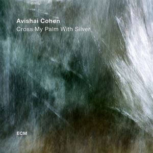 Picture of  Avishai Cohen – Cross My Palm With Silver