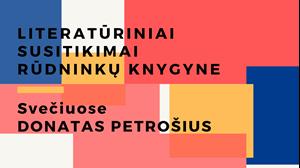 Picture of Literatūriniai susitikimai: svečiuose Donatas Petrošius - lapkričio 20 d.
